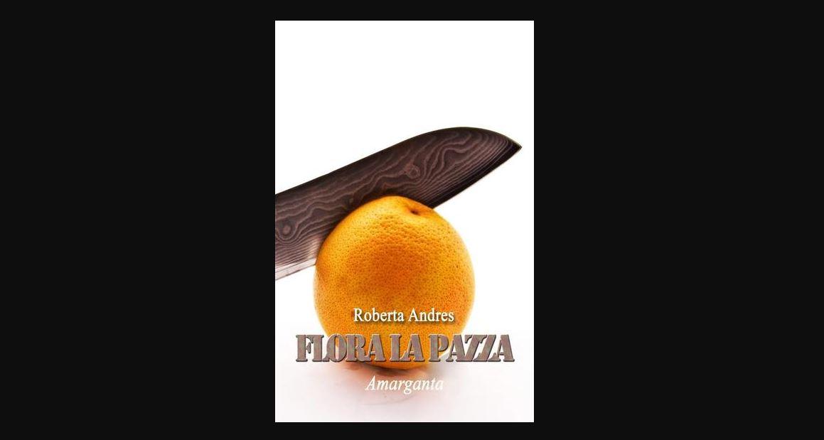 """Pubblicazione """"Flora La Pazza"""" Di Roberta Andres"""